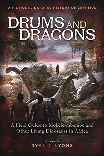 Ryan J. Lyons - Drums and Dragons: A Field Guide to Mokele-mbembe and Other Living Dinosaurs in Africa (A Fictional Natural History of Cryptids Book 1) (English Edition)